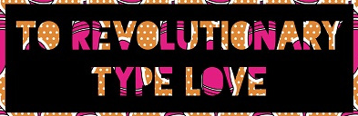 Torevolutionary Type Love